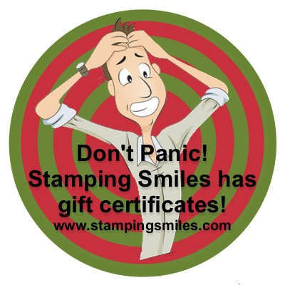Don't panic!  I have Stampin' Up! gift certificates www.stampingsmiles.com