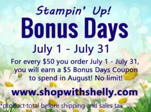 Earn $5 in Stampin' Up! Bonus Days coupons for every $50 in products ordered in July 2017 to spend in August 2017