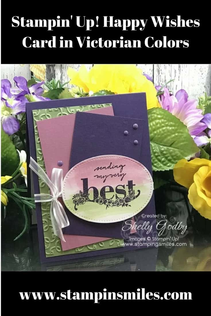 Stampin' Up! Happy Wishes card in Victorian colors designed by Shelly Godby of www.stampingsmiles.com with Stampin' Up! Happy Wishes Stamp Set exclusive for Stampin' Up! 2018 Sale-a-bration special. 2016-2018 In Colors