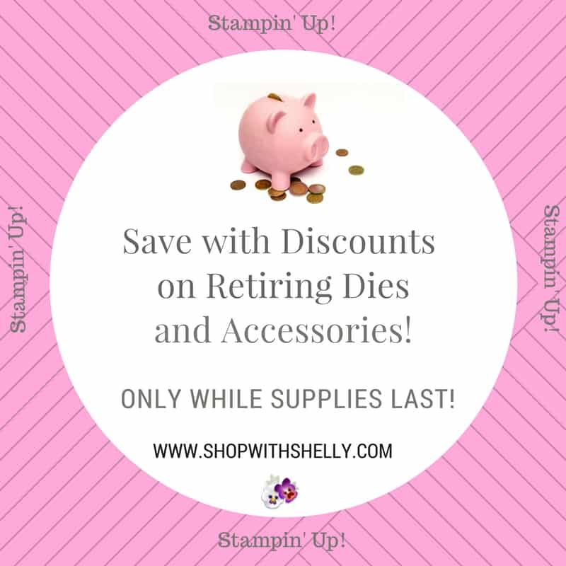 Discounts on select retiring Stampin' Up! dies and accessories in my online store www.shopwithshelly.com while supplies last!