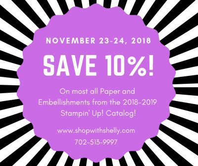 Stampin' Up! Black Friday Special with 10% savings on cardstock, Designer Series Paper, ribbon, and other embellishements in my online store http://www.shopwithshelly.com