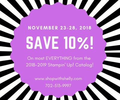 10% Off Stampin' Up! Black Friday Sale November 23- November 28, 2018, in my online store www.shopwithshelly.com